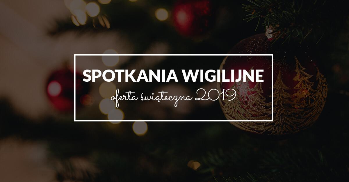 Spotkania wigilijne 2019 - Oferta świąteczna